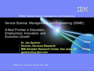 Dr. Jim Spohrer Director, Services Research IBM Almaden Research Center, San Jose, CA