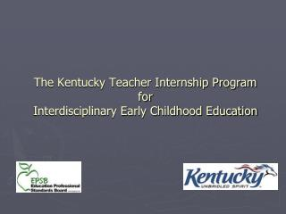 The Kentucky Teacher Internship Program for Interdisciplinary Early Childhood Education