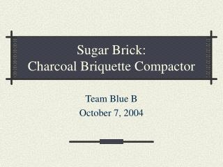 Sugar Brick: Charcoal Briquette Compactor