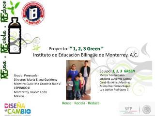 """Proyecto:  """" 1, 2, 3 Green """"  Instituto de Educación Bilingüe de Monterrey, A.C."""