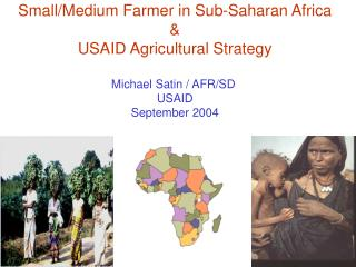 Small/Medium Farmer in Sub-Saharan Africa & USAID Agricultural Strategy Michael Satin / AFR/SD