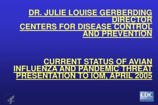 DR. JULIE LOUISE GERBERDING DIRECTOR CENTERS FOR DISEASE CONTROL AND PREVENTION