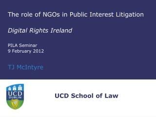 The role of NGOs in Public Interest Litigation Digital Rights Ireland PILA Seminar 9 February 2012