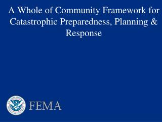 A Whole of Community Framework for Catastrophic Preparedness, Planning  Response