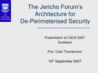 The Jericho Forum's Architecture for De-Perimeterised Security