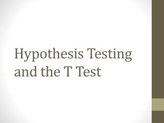 Hypothesis Testing and the T Test