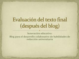 Evaluación del texto  final (después del  blog)