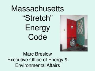 """Massachusetts """"Stretch""""  Energy  Code Marc Breslow"""