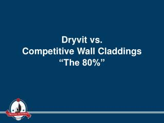 "Dryvit vs. Competitive Wall Claddings ""The 80%"""