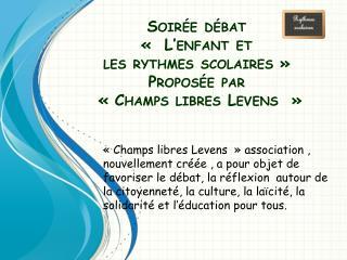 Soirée débat « L'enfant  et  les  rythmes scolaires » Proposée  par «Champs libres Levens  »