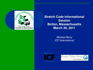 Stretch Code Informational Session Bolton, Massachusetts March 30, 2011 Michael Berry