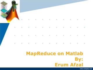 MapReduce on Matlab By:  Erum Afzal