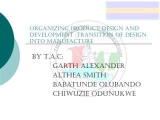 Organizing Product design and development :Transition of design into manufacture