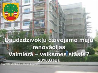 Daudzdzīvokļu dzīvojamo māju renovācijas  Valmierā – veiksmes stāsts? 2010.Gads