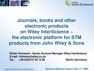 Reiner Klimesch - Senior Account Manager Wiley InterScience E-mail:	rklimesc@wiley.co.uk