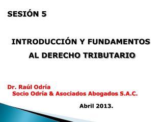 SESIÓN 5 INTRODUCCIÓN Y FUNDAMENTOS AL DERECHO TRIBUTARIO