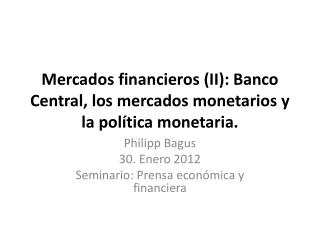 Mercados financieros (II): Banco Central, los mercados monetarios y la política monetaria.