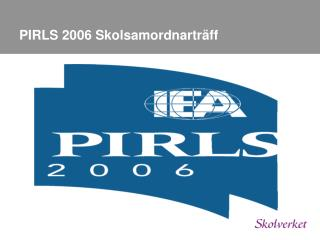 PIRLS 2006 Skolsamordnartr�ff