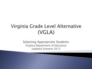 Selecting Appropriate Students for the Virginia Grade Level Alternative  VGLA