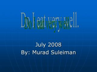July 2008 By: Murad Suleiman
