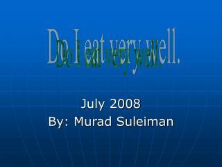 July 2008 By: Murad Suleiman