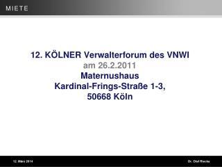 12. K LNER Verwalterforum des VNWI  am 26.2.2011  Maternushaus Kardinal-Frings-Stra e 1-3, 50668 K ln