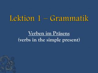 Lektion 1 – Grammatik