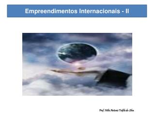 Empreendimentos Internacionais - II