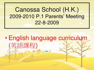 Canossa School (H.K.) 200 9 -20 10  P.1 Parents' Meeting 2 2 -8-200 9