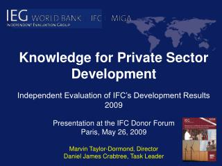 Knowledge for Private Sector Development Independent Evaluation of IFC's Development Results 2009