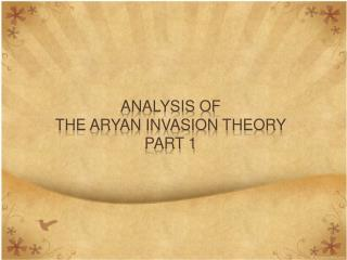 Analysis of  The ARYAN INVASION  THEORY Part 1