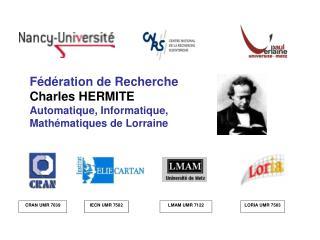 F�d�ration de Recherche Charles HERMITE Automatique, Informatique, Math�matiques de Lorraine