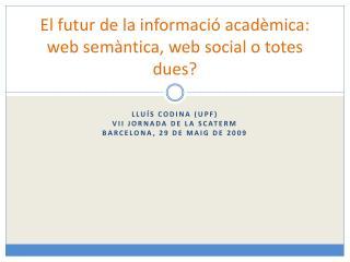 El futur de la informació acadèmica: web semàntica, web social o totes dues?