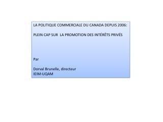 LA POLITIQUE COMMERCIALE DU CANADA DEPUIS 2006: PLEIN CAP SUR  LA PROMOTION DES INTÉRÊTS PRIVÉS