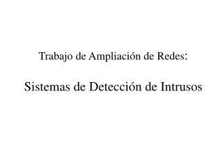 Trabajo de Ampliación de Redes : Sistemas de Detección de Intrusos