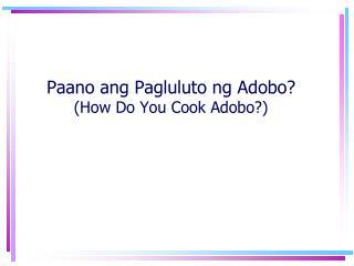 Paano ang Pagluluto ng Adobo? (How Do You Cook Adobo?)