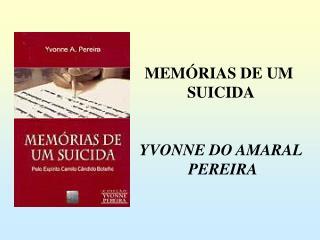 MEM RIAS DE UM  SUICIDA   YVONNE DO AMARAL  PEREIRA