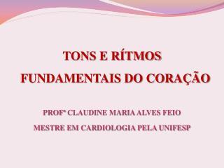 TONS E RÍTMOS FUNDAMENTAIS DO CORAÇÃO PROFª  CLAUDINE MARIA ALVES FEIO