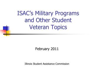 ISAC�s Military Programs and Other Student  Veteran Topics