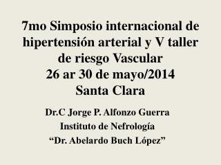 """Dr.C Jorge P. Alfonzo Guerra Instituto de Nefrología """"Dr. Abelardo Buch López"""""""