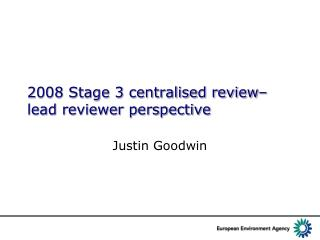 2008 Stage 3 centralised review– lead reviewer perspective