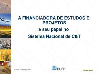 A FINANCIADORA DE ESTUDOS E  PROJETOS e seu papel no  Sistema Nacional de C&T