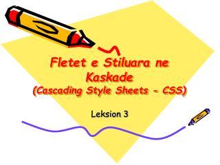 Fletet e Stiluara ne Kaskade (Cascading Style Sheets - CSS)