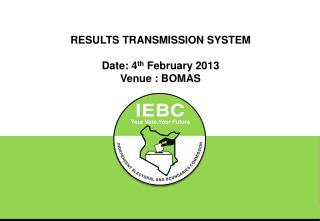 RESULTS TRANSMISSION  SYSTEM Date: 4 th  February 2013 Venue : BOMAS