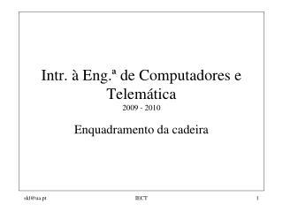 Intr. à Eng.ª de Computadores e Telemática 2009 - 2010