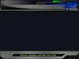 Gizmos, Gadgets, and High Tech Toys