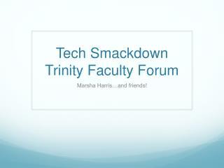 Tech  Smackdown Trinity Faculty Forum