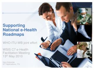 Supporting National e-Health Roadmaps WHO-ITU-WB joint effort