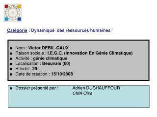 Nom :  Victor DEBIL-CAUX Raison sociale :  I.E.G.C. (Innovation En Génie Climatique)