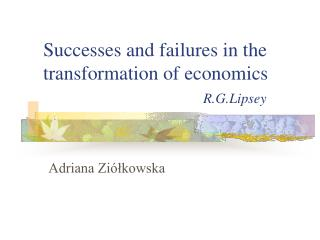 Successes and failures in the transformation of economics R.G.Lipsey